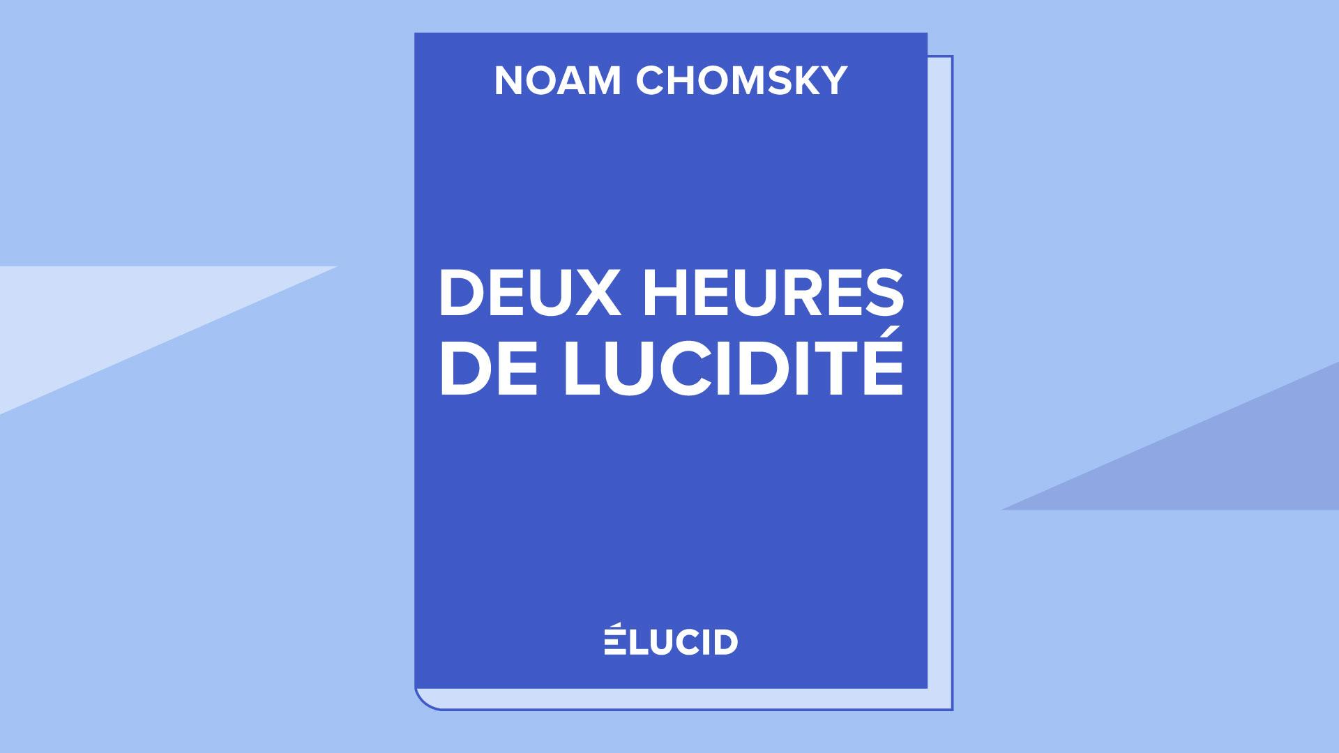 DEUX HEURES DE LUCIDITÉ – Noam Chomsky